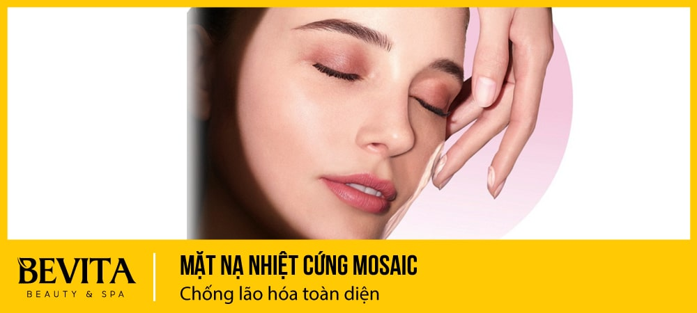 Mặt nạ nhiệt cứng MOSAIC: Liệu pháp chống lão hoá toàn diện